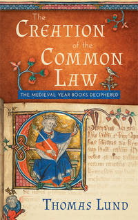 The Creation of the Common Law: The Medieval Year Books Deciphered by  Thomas Lund - Hardcover - 2015 - from The Lawbook Exchange Ltd (SKU: 63383)