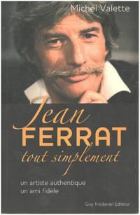 image of Jean Ferrat tout simplement : Un artiste authentique  un ami fidèle