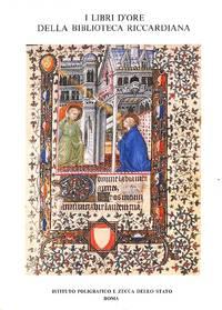 I Libri d'Ore della Biblioteca Riccardiana. Vol. I: I Libri d'Ore francesi  e fiamminghi.