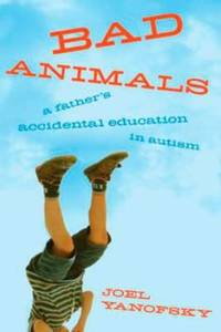 image of Bad Animals: A Father's Accidental Education In Autism