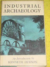 Industrial Archaeology, An Introduction