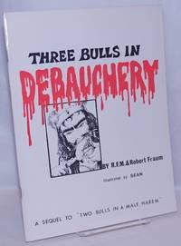 image of Three Bulls in Debauchery: a sequel to