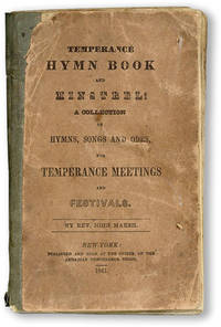 Temperance Hymn Book and Minstrel: A Collection of Hymns, Songs and Odes for Temperance Meetings and Festivals