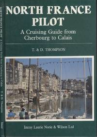 North France Pilot: A Cruising Guide from  Cherbourg to Calais