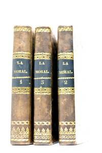 La Moral Universal, ó los deberes del hombre fundados en su naturaleza. Traducido por una pluma inteligente. by HOLBACH (Baron d')