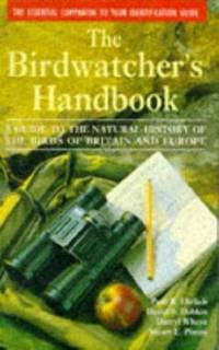 The Birdwatcher's Handbook : A Guide to the Natural History of Birds of Britain and Europe