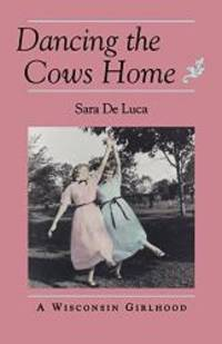Dancing the Cows Home: A Wisconsin Girlhood (Midwest Reflections)