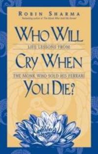 Who Will Cry When You Die? by Robin Sharma - 2002-01-01
