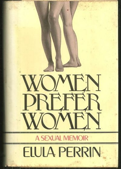 WOMEN PREFER WOMEN A Sexual Memoir, Perrin, Elula