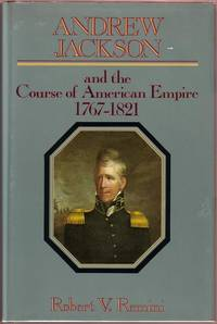 Andrew Jackson and the Course of American Empire, 1767-1821
