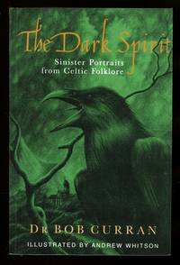 image of THE DARK SPIRIT:  SINISTER PORTRAITS FROM CELTIC HISTORY.