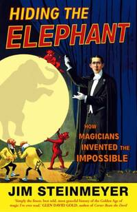 image of Hiding The Elephant: How Magicians Invented the Impossible