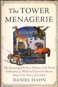 image of The Tower Menagerie: The Amazing 600-Year History Of The Royal Collection Of Wild And Ferocious Beasts Kept At The Tower Of Lond