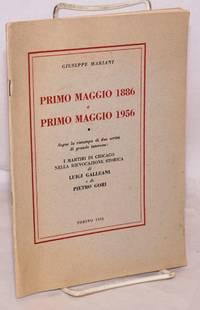 Primo maggio 1886 e primo maggio 1956.  Segue la ristampa di due scritti di grande interess: I martiri di Chicago nell rievocazione storica di Luigi Galleani e di Pietro Gori