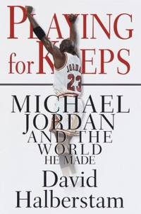 Playing for Keeps : Michael Jordan and the World He Made by David Halberstam - Hardcover - 1999 - from ThriftBooks (SKU: G0679415629I4N00)