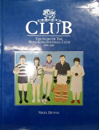 image of Club:  The Story of the Hong Kong Football Club, 1886-1986