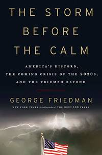 The Storm Before the Calm: America's Discord  the Coming Crisis of the 2020s  and the Triumph Beyond