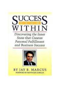 Success from Within: Discovering the Inner State That Creates Personal Fulfillment and Business...