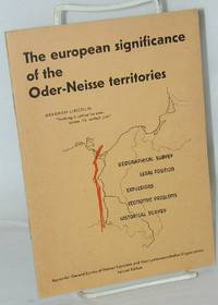 image of The European Significance of the Oder-Niesse Territories: geographical survey, legal position, expulsions, economic problems, historical survey. Appendix: General Survey of German Expellees and their Landsmannschaffen Organizations. Second Edition