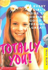 image of Totally You! : Every Girl's Guide To Looking Good And Feeling Great!