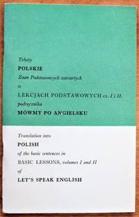 Teksly Polskie Zoan Padstawowych Zawartych w Lekcjach Podstatowych Cz. I I II Podrecznika Mowmy Po Angielsku. Translation Into Polish of the Basic Sentences in Basic Lessons, Volume I and II of Let's Speak English