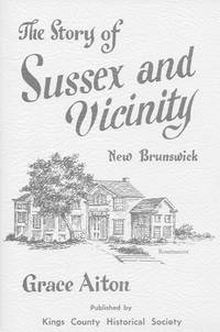 image of The Story of Sussex and Vicinity, New Brunswick