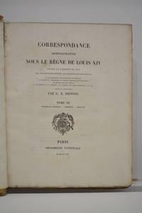 Correspondance administrative sous le règne de Louis XIV entre le cabinet du roi, les...
