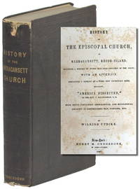 History of the Episcopal Church in Narragansett, Rhode Island; Including A History of Other Episcopal Churches in the State; With an Appendix Containing A Reprint of a Work Now Extremely Rare, Entitled