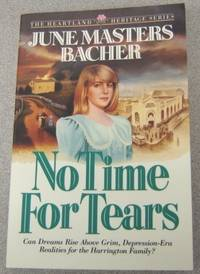 No Time for Tears (Heartland Heritage Ser. #1) by  June Masters Bacher - Paperback - No Edition Stated - 1992 - from Books of Paradise (SKU: R2824)