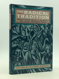 THE RADICAL TRADITION: Revolutionary Saints in the Battle for Justice and Human Rights