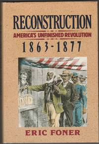 Reconstruction: America's Unfinished Revolution, 1863-1877 by Eric Foner - Hardcover - 1988 - from CKBOOKS and Biblio.com