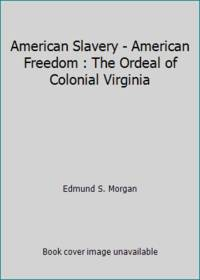 image of American Slavery - American Freedom : The Ordeal of Colonial Virginia