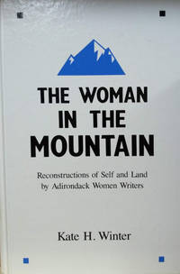 The Woman in the Mountain:  Reconstructions of Self and Land by Adirondack  Women Writers