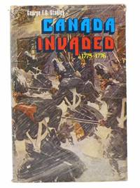 Canada Invaded, 1775-1776 (Canadian War Museum Historical Publication 8)