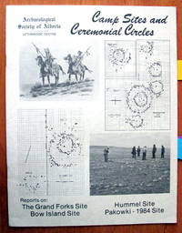 Campsites (Camp Sites) and Ceremonial Circles. Reports on: the Grand Forks, Bow Island, Hummel, and Pakowki-1984 Sites