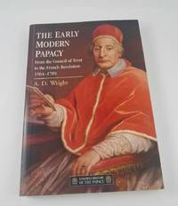 Early Modern Papacy, The : From the Council of Trent to the French Revolution, 1564-1789