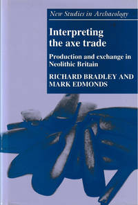 Interpreting the axe trade. Production and exchange in Neolithic Britain