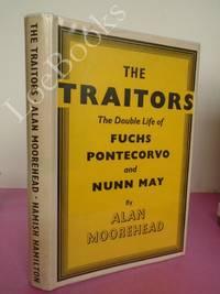 THE TRAITORS The Double Life of Fuchs, Pontecorvo and Nunn May
