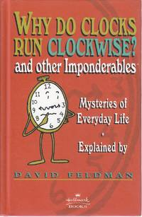 Why Do Clocks Run Clockwise? And Other Imponderables Mysteries of Everyday  Life Explained