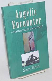 Angelic encounter: a Flying Tiger son\'s story