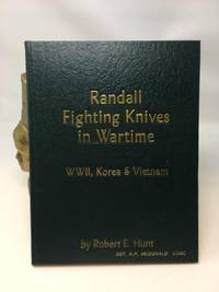 RANDALL FIGHTING KNIVES IN WARTIME: WWII,  KOREA & VIETNAM   [SIGNED COPY]