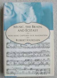 image of Music, The Brain, and Ecstasy: How Music Captures Our Imagination [First Edition]