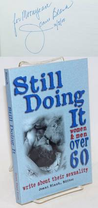 Still Doing It: Women and men over 60 write about their sexuality [inscribed and signed by editor]