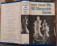 My 60 memorable games. Selected and fully annotated by Bobby Fischer. With introductions to the games by Larry Evans.