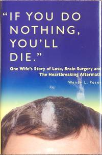 If You Do Nothing, You'll Die : One Wife's Story of Love, Brain Surgery and The Heartbreaking Aftermath
