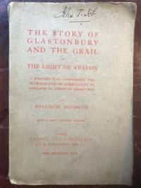 The Story Of Glastonbury And The Grail Or The Light Of Avalon