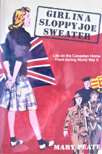 Girl in a Sloppy Sweater. Life on the Canadian Home Front During World War II