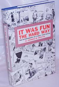 image of It Was Fun the Hard Way: the autobiography of a small town editor