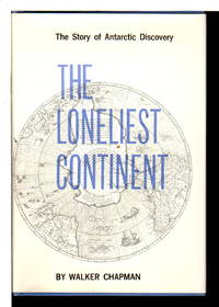 THE LONELIEST CONTINENT: The Story of Antarctic Discovery.