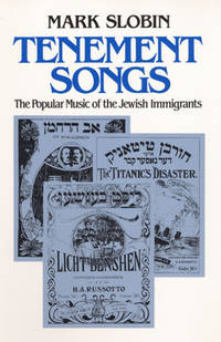 Tenement Songs : The Popular Music of the Jewish Immigrants